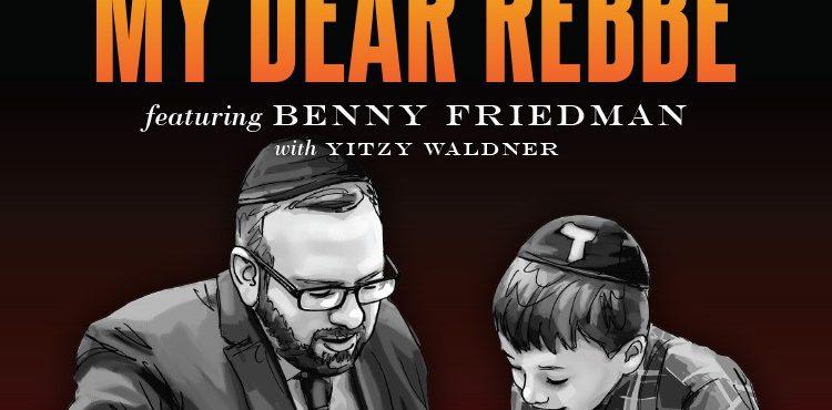 Benny Friedman & Yitzy Waldner - My Dear Rebbe